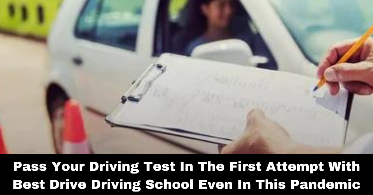 Pass Your Driving Test In The First Attempt With Best Drive Driving School Even In This Pandemic